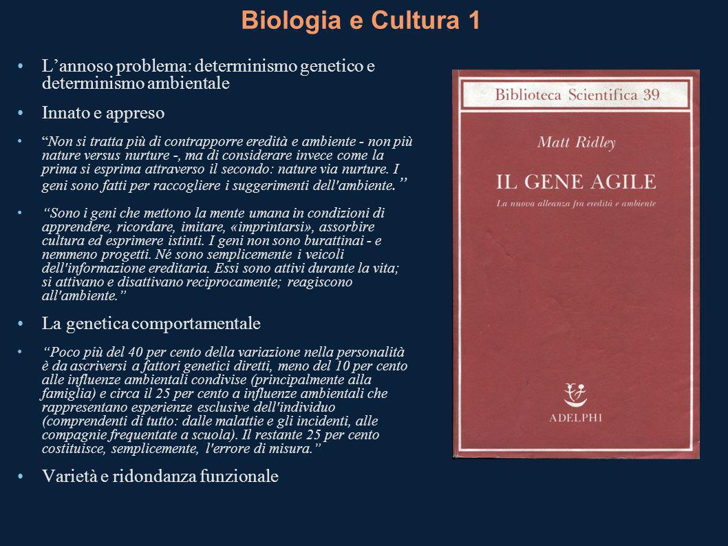 Biologia e Cultura 1 Lannoso problema: determinismo genetico e determinismo ambientale Innato e appreso Non si tratta più di contrapporre eredità e am
