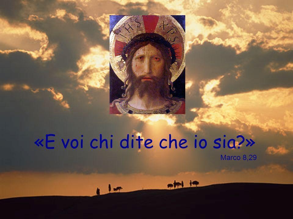 «E voi chi dite che io sia?» Marco 8,29