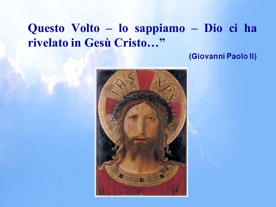Questo Volto – lo sappiamo – Dio ci ha rivelato in Gesù Cristo… (Giovanni Paolo II)