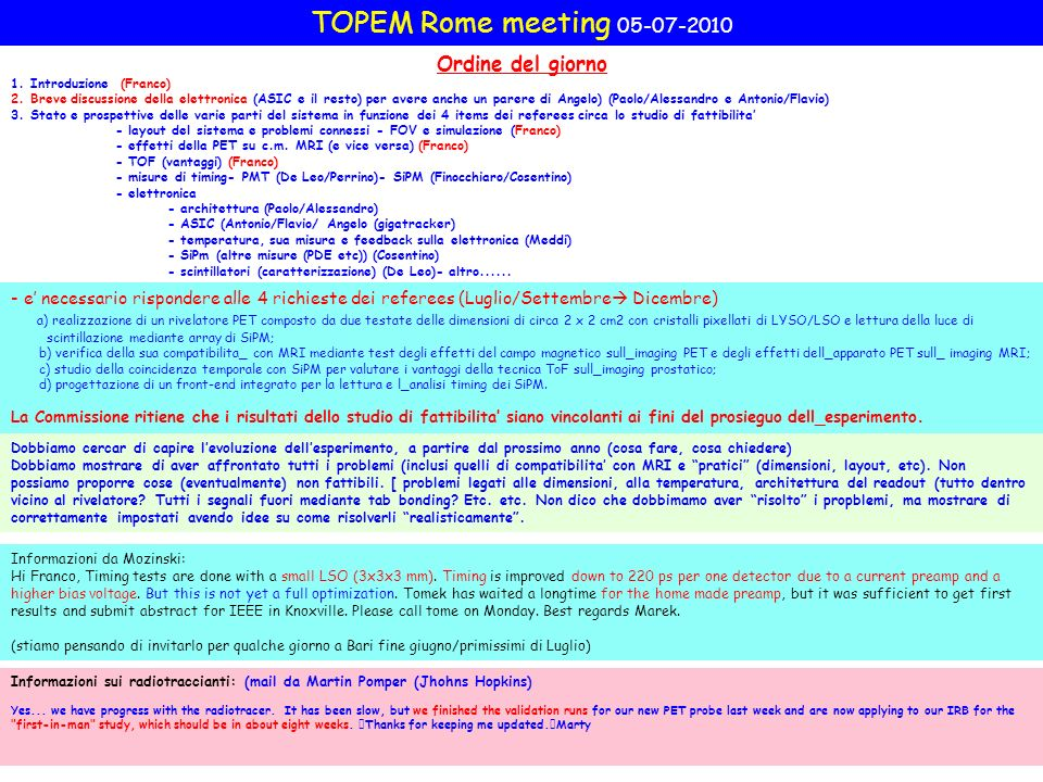 TOPEM Rome meeting 05-07-2010 Informazioni da Mozinski: Hi Franco, Timing tests are done with a small LSO (3x3x3 mm).