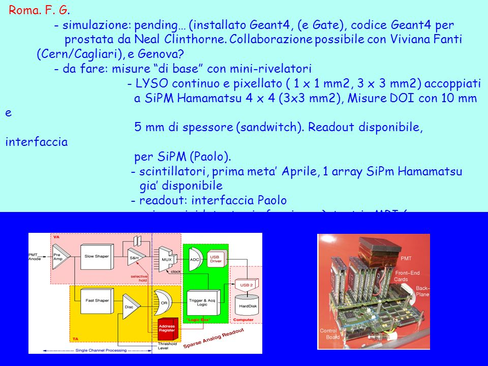 Roma. F. G. - simulazione: pending… (installato Geant4, (e Gate), codice Geant4 per prostata da Neal Clinthorne. Collaborazione possibile con Viviana