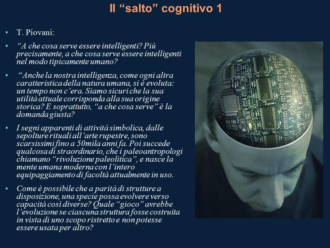 Il salto cognitivo 1 T. Piovani: A che cosa serve essere intelligenti? Più precisamente, a che cosa serve essere intelligenti nel modo tipicamente uma