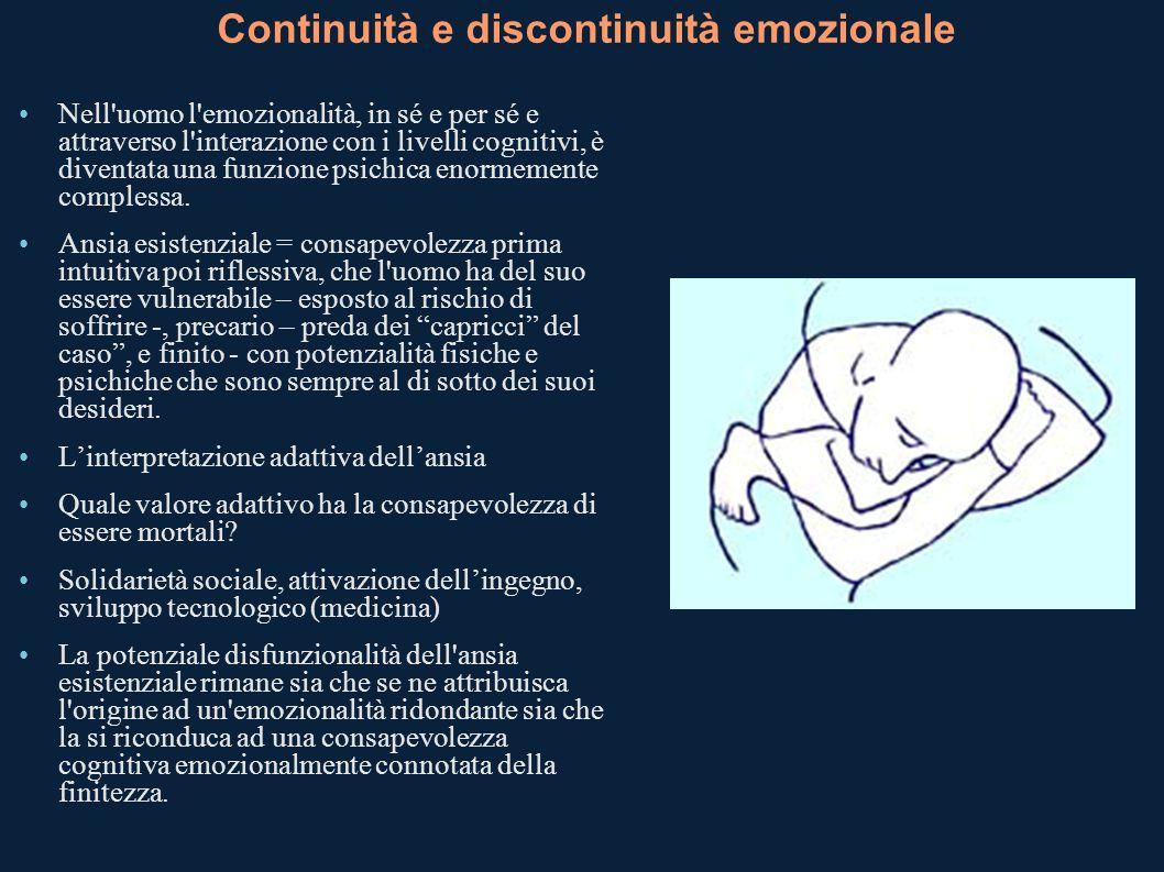 Continuità e discontinuità emozionale Nell'uomo l'emozionalità, in sé e per sé e attraverso l'interazione con i livelli cognitivi, è diventata una fun
