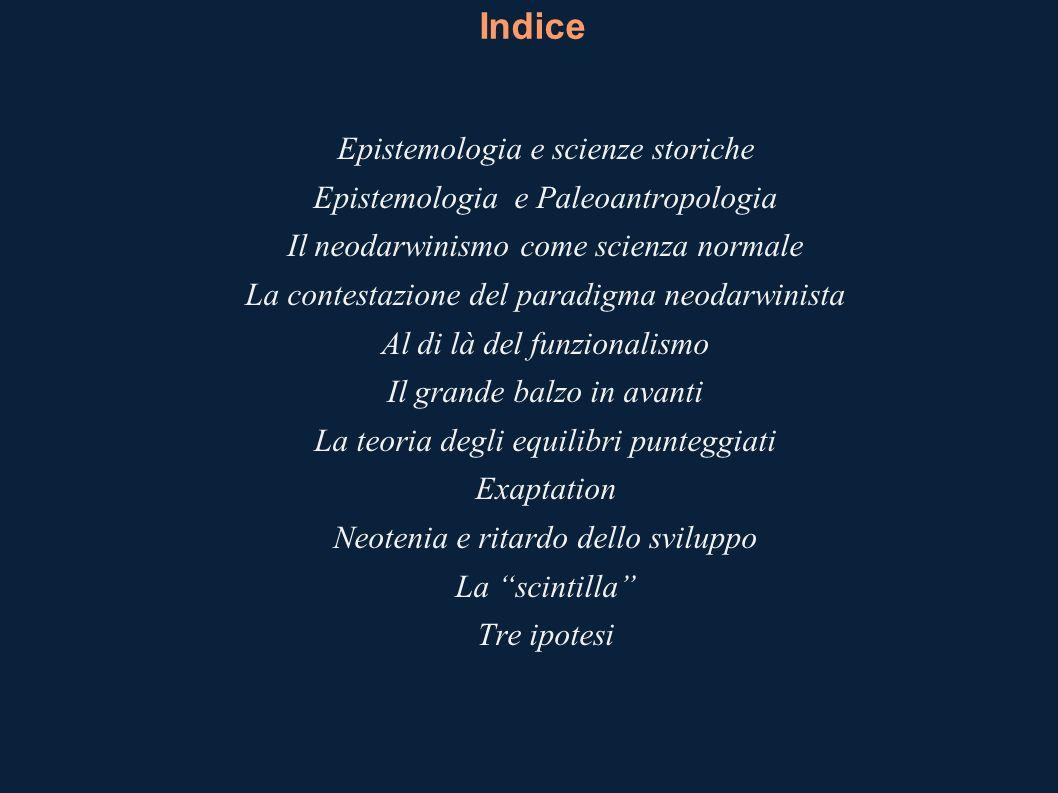 Indice Epistemologia e scienze storiche Epistemologia e Paleoantropologia Il neodarwinismo come scienza normale La contestazione del paradigma neodarw