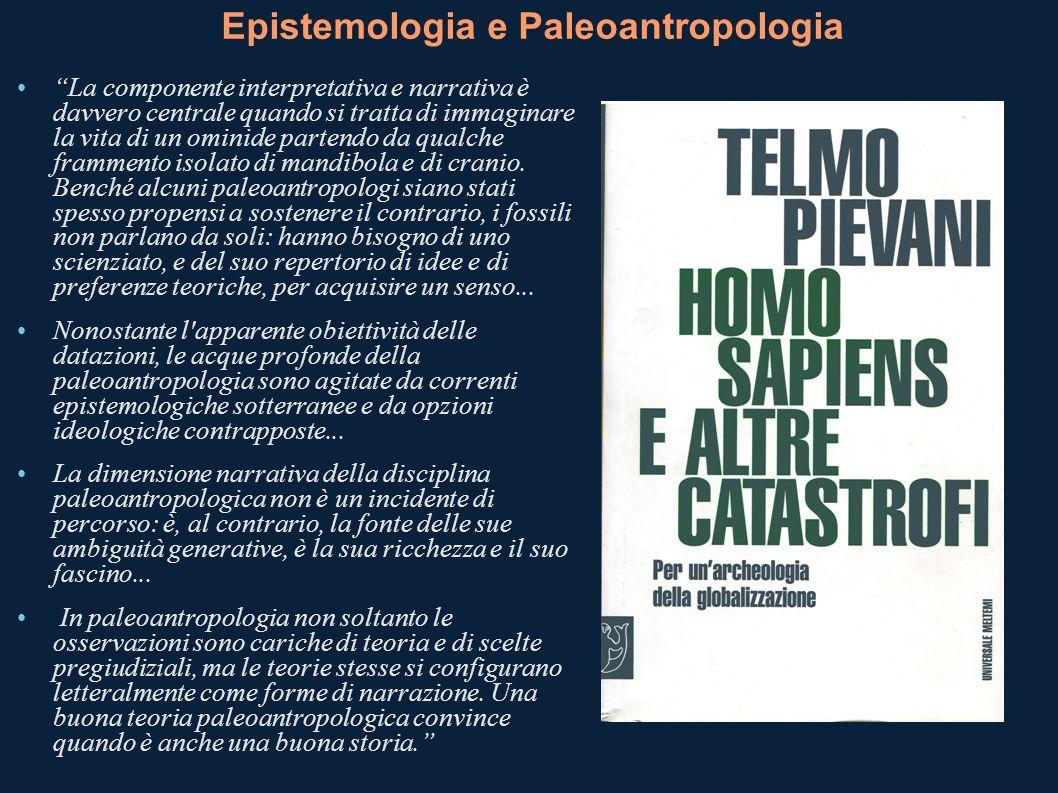 Epistemologia e Paleoantropologia La componente interpretativa e narrativa è davvero centrale quando si tratta di immaginare la vita di un ominide par