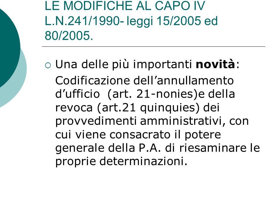 LE MODIFICHE AL CAPO IV L.N.241/1990- leggi 15/2005 ed 80/2005. Una delle più importanti novità: Codificazione dellannullamento dufficio (art. 21-noni