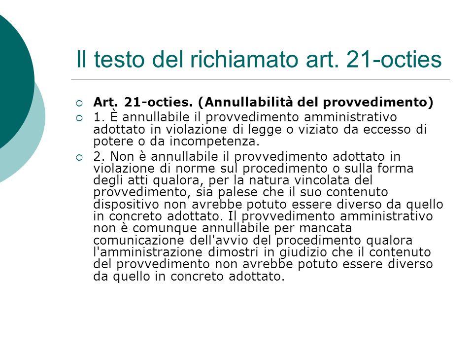 Il testo del richiamato art. 21-octies Art. 21-octies. (Annullabilità del provvedimento) 1. È annullabile il provvedimento amministrativo adottato in
