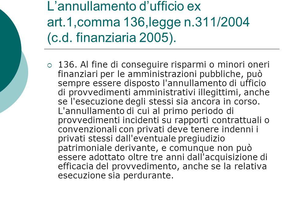 Lannullamento dufficio ex art.1,comma 136,legge n.311/2004 (c.d. finanziaria 2005). 136. Al fine di conseguire risparmi o minori oneri finanziari per