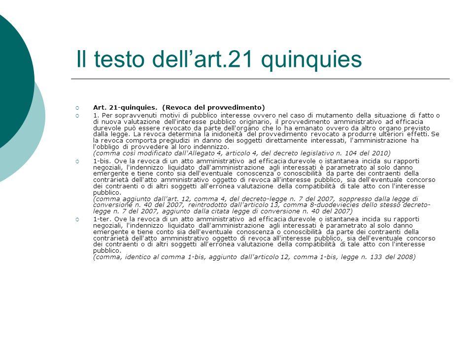 Il testo dellart.21 quinquies Art. 21-quinquies. (Revoca del provvedimento) 1. Per sopravvenuti motivi di pubblico interesse ovvero nel caso di mutame