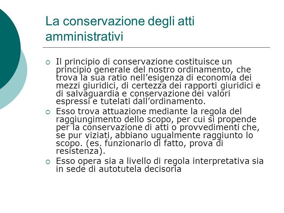 La conservazione degli atti amministrativi Il principio di conservazione costituisce un principio generale del nostro ordinamento, che trova la sua ra