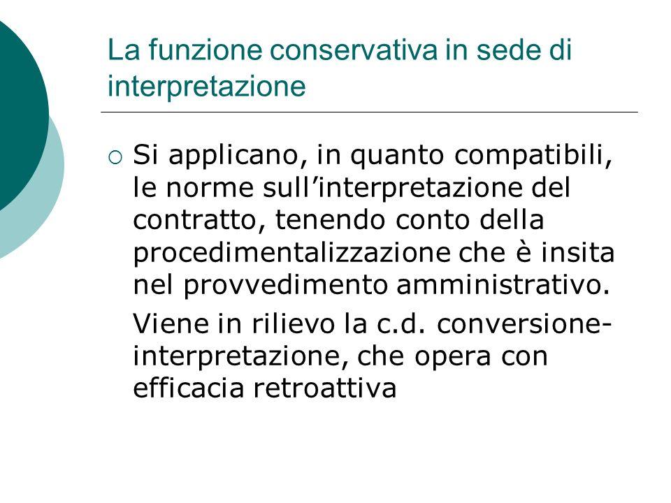 La funzione conservativa in sede di interpretazione Si applicano, in quanto compatibili, le norme sullinterpretazione del contratto, tenendo conto del