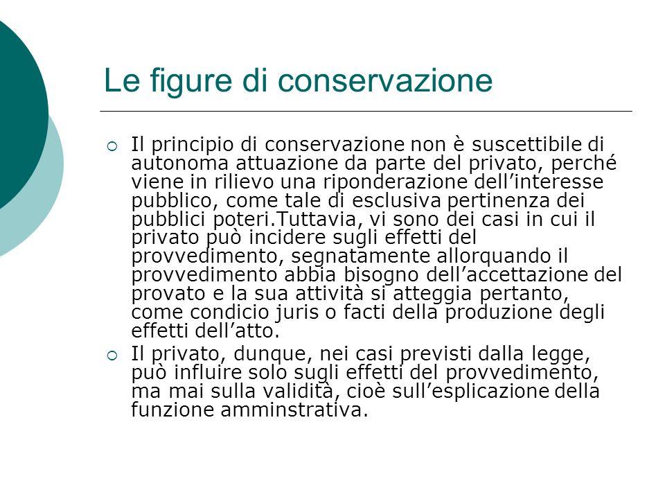 Le figure di conservazione Il principio di conservazione non è suscettibile di autonoma attuazione da parte del privato, perché viene in rilievo una r