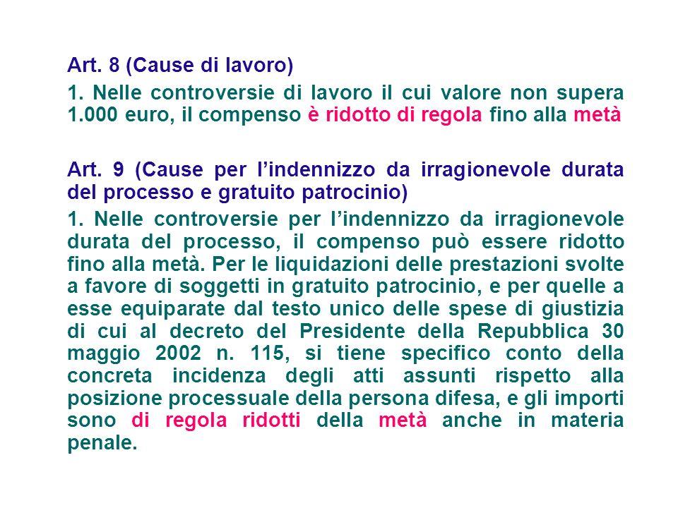 Art. 8 (Cause di lavoro) 1. Nelle controversie di lavoro il cui valore non supera 1.000 euro, il compenso è ridotto di regola fino alla metà Art. 9 (C