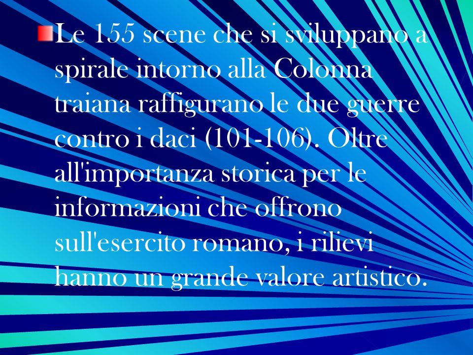 Le 155 scene che si sviluppano a spirale intorno alla Colonna traiana raffigurano le due guerre contro i daci (101-106). Oltre all'importanza storica