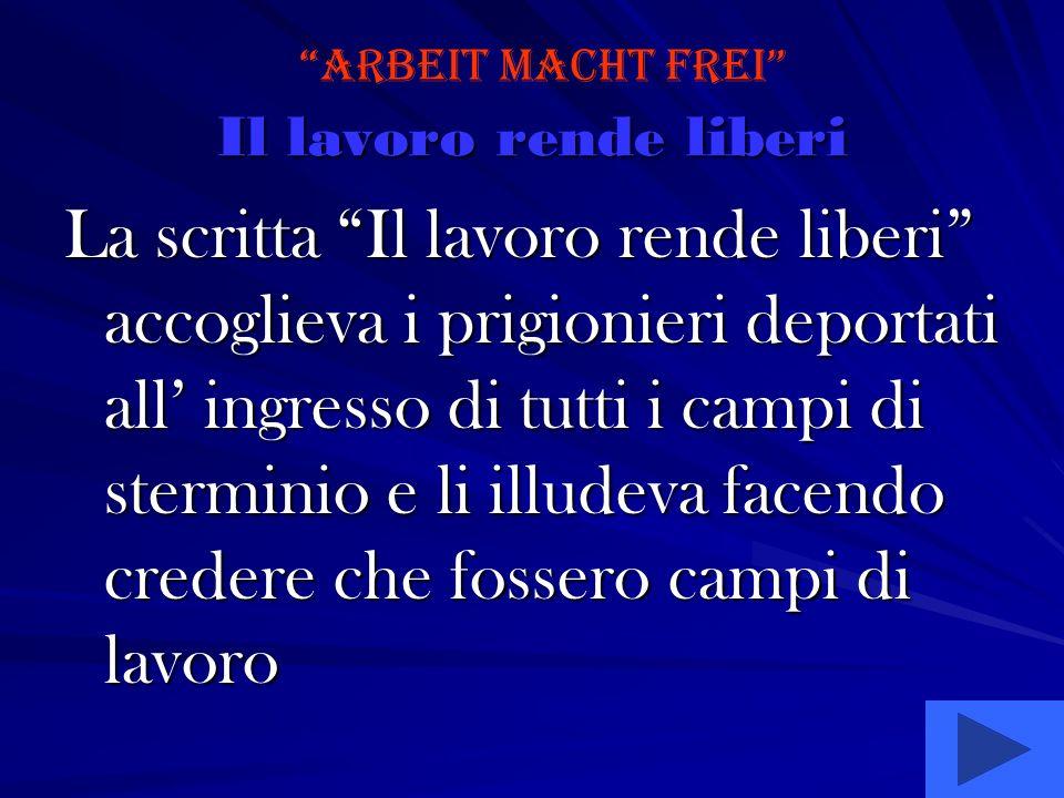 Il lavoro rende liberi La scritta Il lavoro rende liberi accoglieva i prigionieri deportati all ingresso di tutti i campi di sterminio e li illudeva f