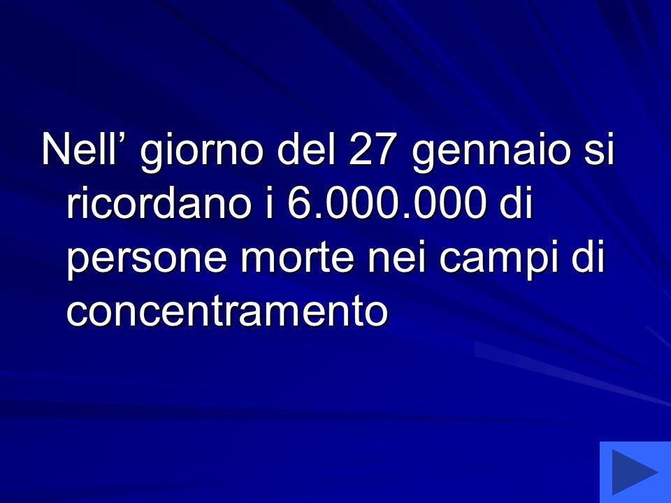 Nell giorno del 27 gennaio si ricordano i 6.000.000 di persone morte nei campi di concentramento