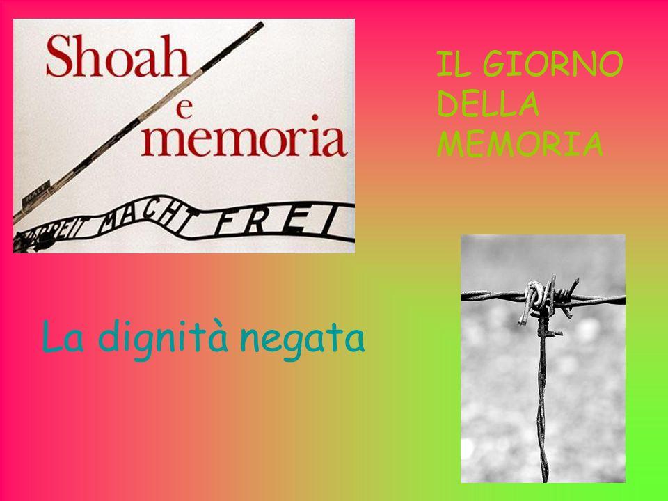 La dignità negata IL GIORNO DELLA MEMORIA