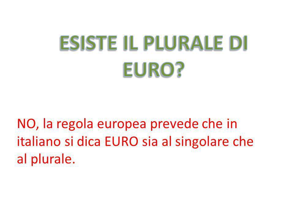 NO, la regola europea prevede che in italiano si dica EURO sia al singolare che al plurale.