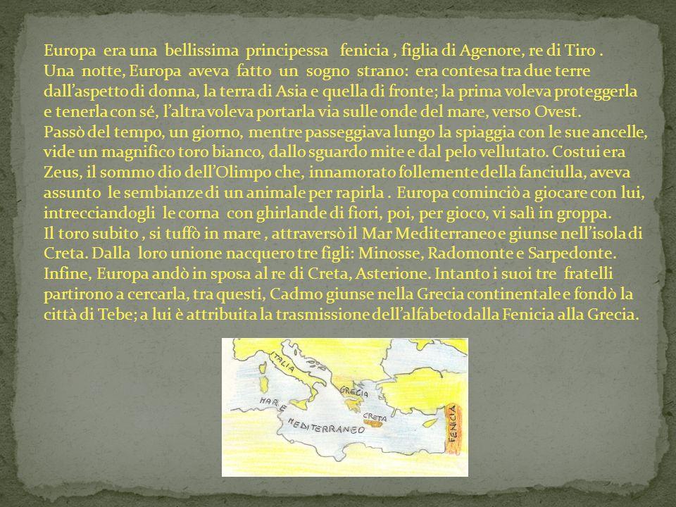 Spiegazione del mito Abbiamo deciso di raccontare questo mito greco, particolarmente significativo, perché Europa, originaria della Fenicia, attuale Libano, viene portata dal dio a Creta, luogo dorigine della civiltà europea.
