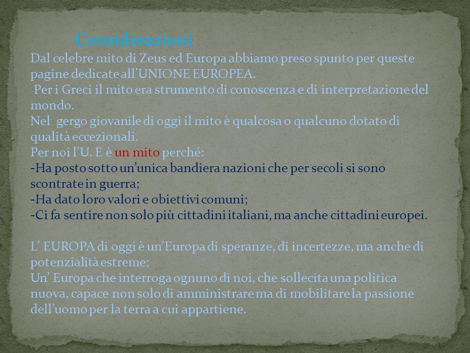 Dal celebre mito di Zeus ed Europa abbiamo preso spunto per queste pagine dedicate allUNIONE EUROPEA. Per i Greci il mito era strumento di conoscenza