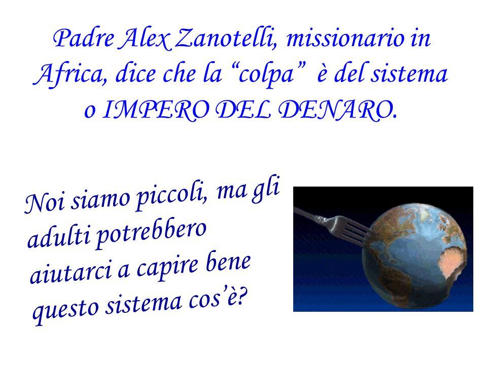 Padre Alex Zanotelli, missionario in Africa, dice che la colpa è del sistema o IMPERO DEL DENARO.