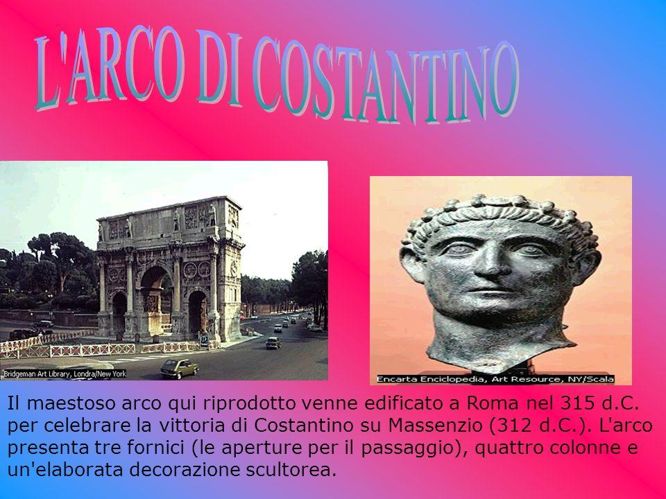 Il maestoso arco qui riprodotto venne edificato a Roma nel 315 d.C. per celebrare la vittoria di Costantino su Massenzio (312 d.C.). L'arco presenta t