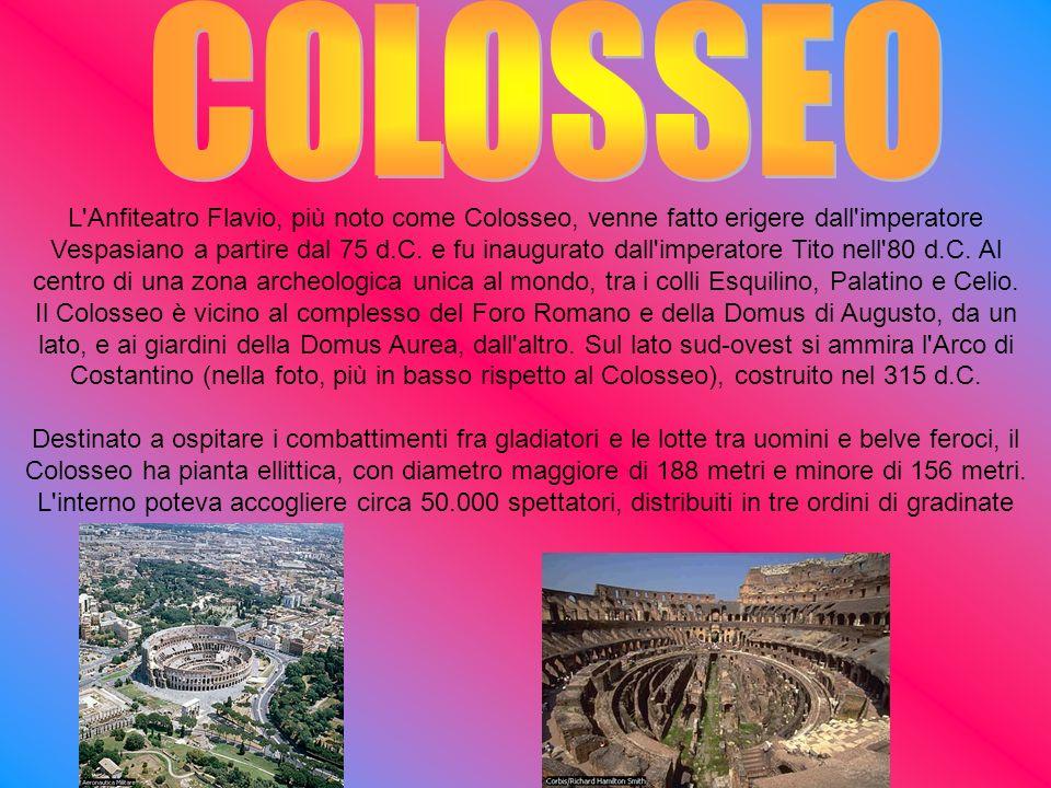 L'Anfiteatro Flavio, più noto come Colosseo, venne fatto erigere dall'imperatore Vespasiano a partire dal 75 d.C. e fu inaugurato dall'imperatore Tito