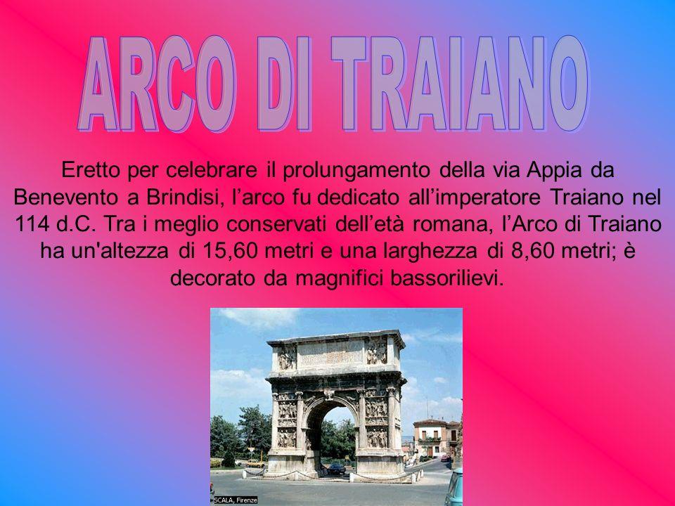 Eretto per celebrare il prolungamento della via Appia da Benevento a Brindisi, l arco fu dedicato all imperatore Traiano nel 114 d.C. Tra i meglio con