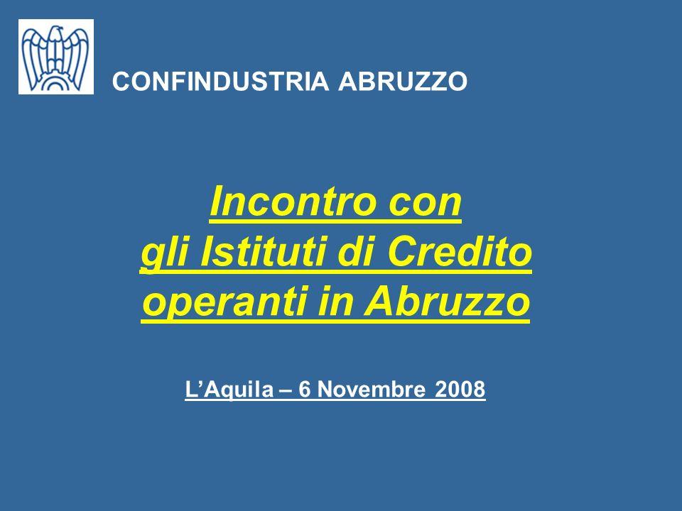 Incontro con gli Istituti di Credito operanti in Abruzzo LAquila – 6 Novembre 2008 CONFINDUSTRIA ABRUZZO