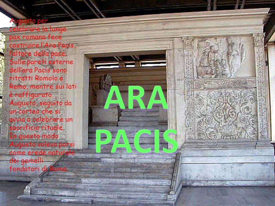 Augusto per celebrare la lunga pax romana fece costruire lAra Pacis, laltare della pace. Sulle pareti esterne dellara Pacis sono ritratti Romolo e Rem