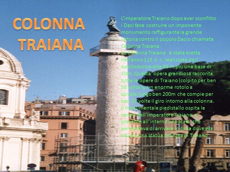 Limperatore Traiano dopo aver sconfitto i Daci fece costruire un imponente monumento raffigurante la grande vittoria contro il popolo Dacio chiamata C
