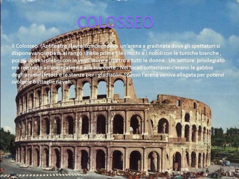 Il Colosseo (Anfiteatro Flavio)comprendeva unarena a gradinata dove gli spettatori si disponevano in base al rango : nelle prime file i ricchi e i nob