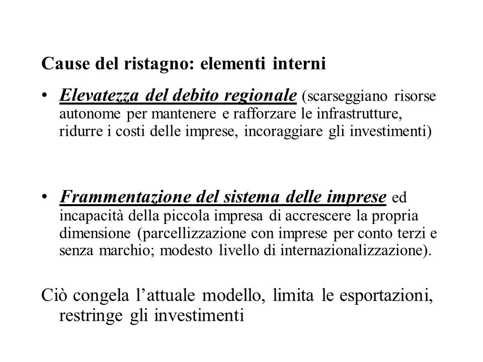 Cause del ristagno: elementi interni Elevatezza del debito regionale (scarseggiano risorse autonome per mantenere e rafforzare le infrastrutture, ridu