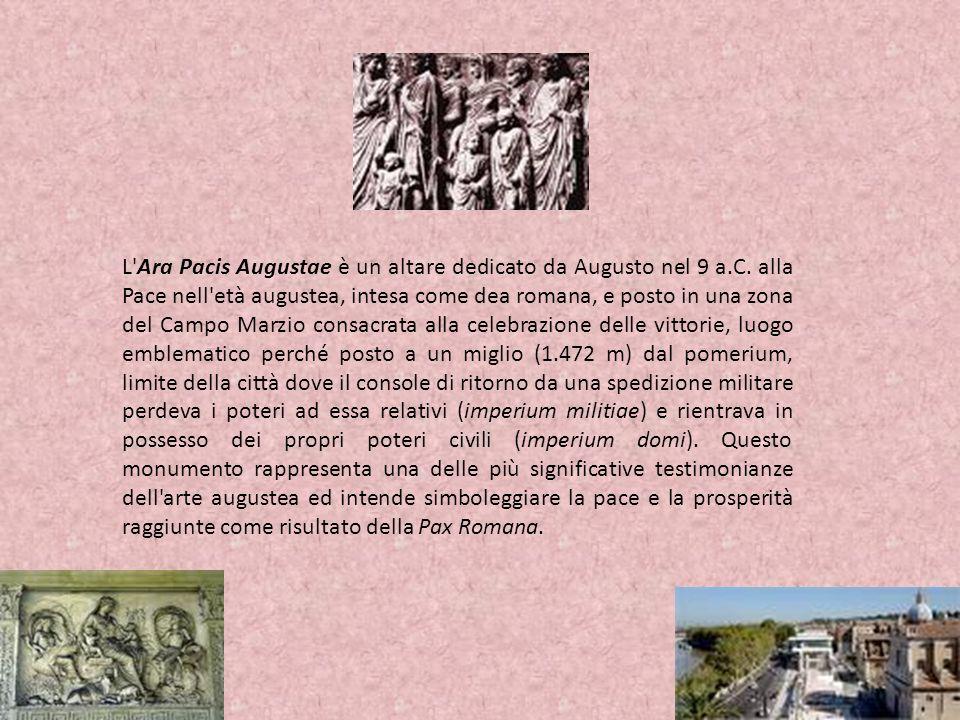 L'Ara Pacis Augustae è un altare dedicato da Augusto nel 9 a.C. alla Pace nell'età augustea, intesa come dea romana, e posto in una zona del Campo Mar