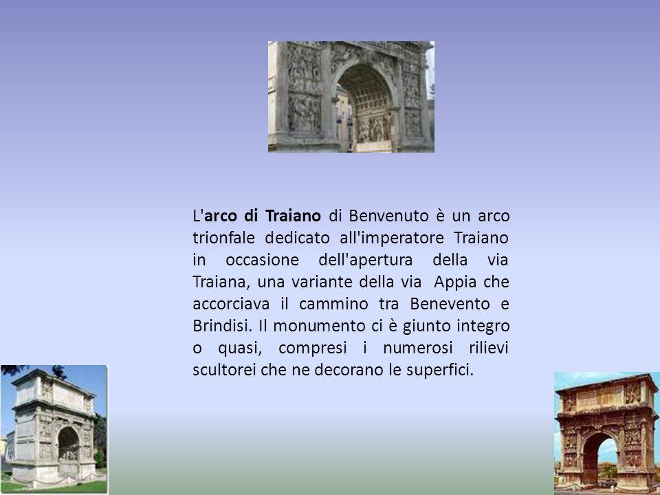 L'arco di Traiano di Benvenuto è un arco trionfale dedicato all'imperatore Traiano in occasione dell'apertura della via Traiana, una variante della vi