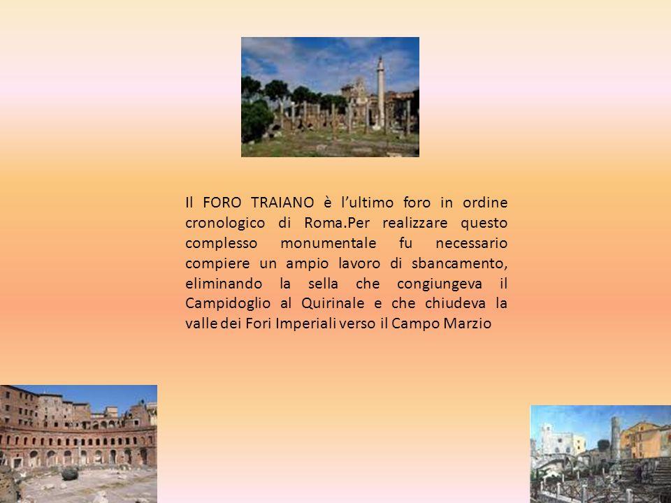 Il FORO TRAIANO è lultimo foro in ordine cronologico di Roma.Per realizzare questo complesso monumentale fu necessario compiere un ampio lavoro di sba