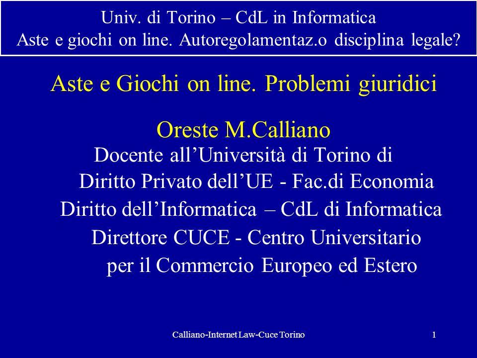 Calliano-Internet Law-Cuce Torino1 Univ. di Torino – CdL in Informatica Aste e giochi on line. Autoregolamentaz.o disciplina legale? Aste e Giochi on