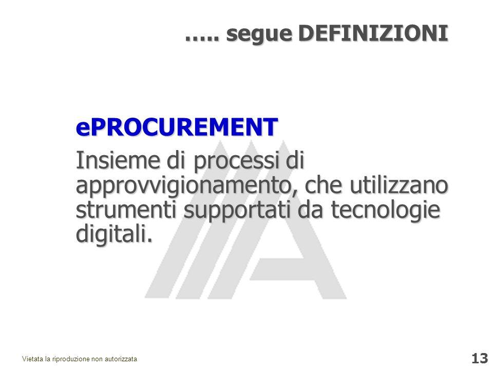 13 Vietata la riproduzione non autorizzata ePROCUREMENT Insieme di processi di approvvigionamento, che utilizzano strumenti supportati da tecnologie digitali.