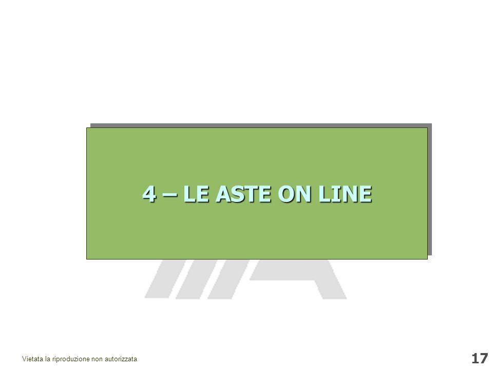 17 Vietata la riproduzione non autorizzata 4 – LE ASTE ON LINE
