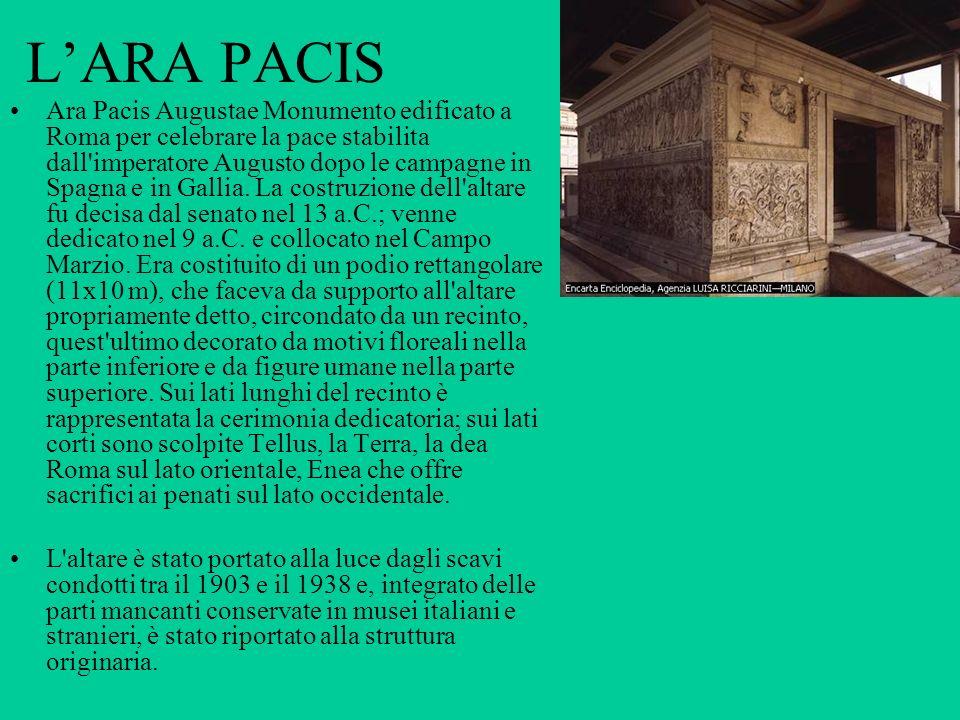 LARA PACIS Ara Pacis Augustae Monumento edificato a Roma per celebrare la pace stabilita dall'imperatore Augusto dopo le campagne in Spagna e in Galli