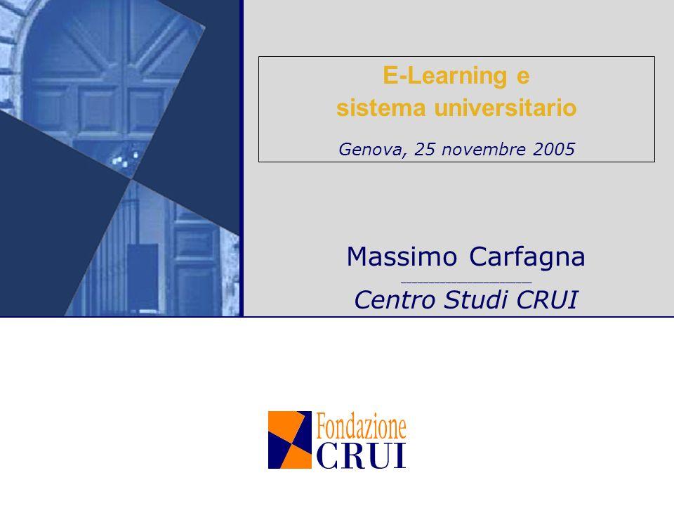 E-Learning e sistema universitario Genova, 25 novembre 2005 Massimo Carfagna ________________________ Centro Studi CRUI