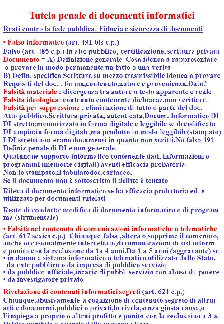 Tutela penale di documenti informatici Reati contro la fede pubblica. Fiducia e sicurezza di documenti Falso informatico (art. 491 bis c.p.) Falso (ar