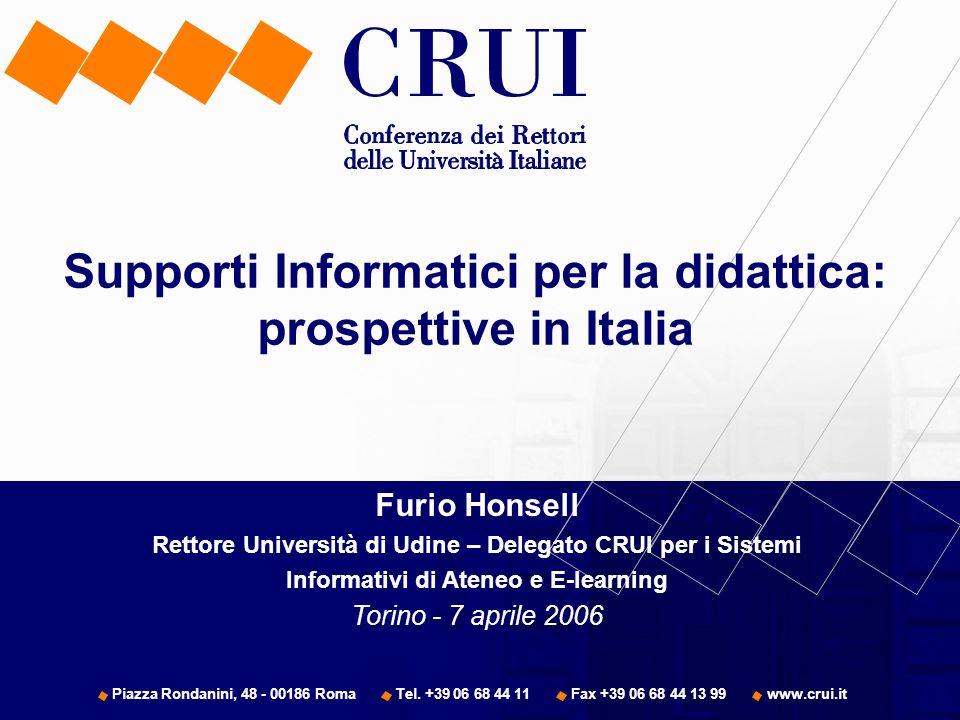 Furio Honsell Rettore Università di Udine – Delegato CRUI per i Sistemi Informativi di Ateneo e E-learning Torino - 7 aprile 2006 Piazza Rondanini, 48 - 00186 Roma Tel.