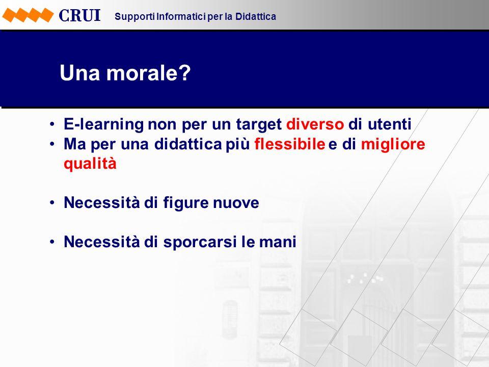 Supporti Informatici per la Didattica Una morale? E-learning non per un target diverso di utenti Ma per una didattica più flessibile e di migliore qua