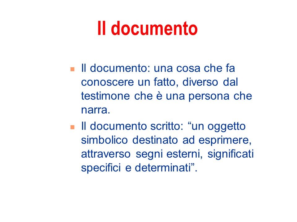Il documento: una cosa che fa conoscere un fatto, diverso dal testimone che è una persona che narra. Il documento scritto: un oggetto simbolico destin