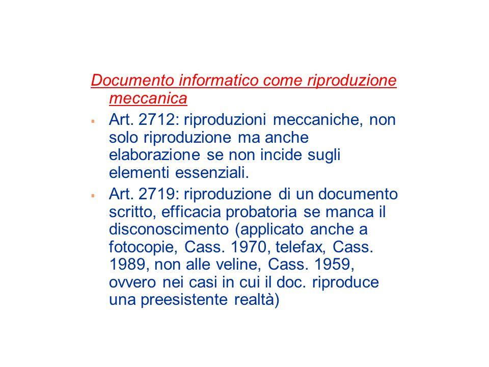 Documento informatico come riproduzione meccanica Art. 2712: riproduzioni meccaniche, non solo riproduzione ma anche elaborazione se non incide sugli