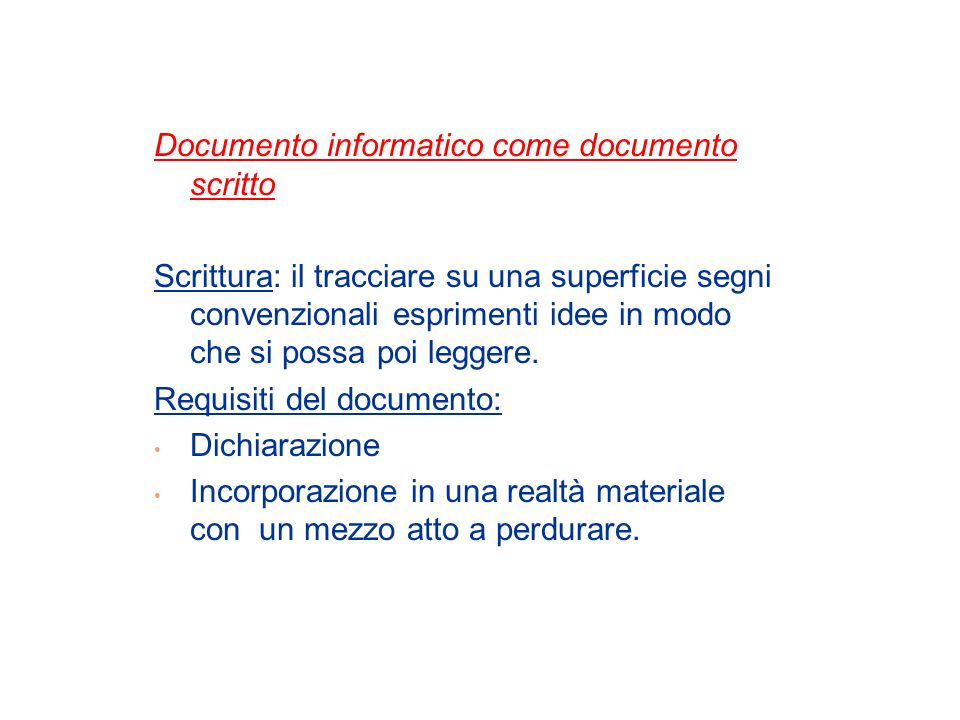 Documento informatico come documento scritto Scrittura: il tracciare su una superficie segni convenzionali esprimenti idee in modo che si possa poi leggere.
