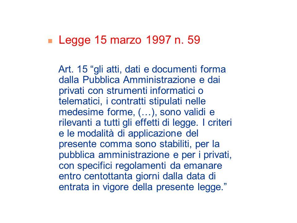 Legge 15 marzo 1997 n. 59 Art. 15 gli atti, dati e documenti forma dalla Pubblica Amministrazione e dai privati con strumenti informatici o telematici
