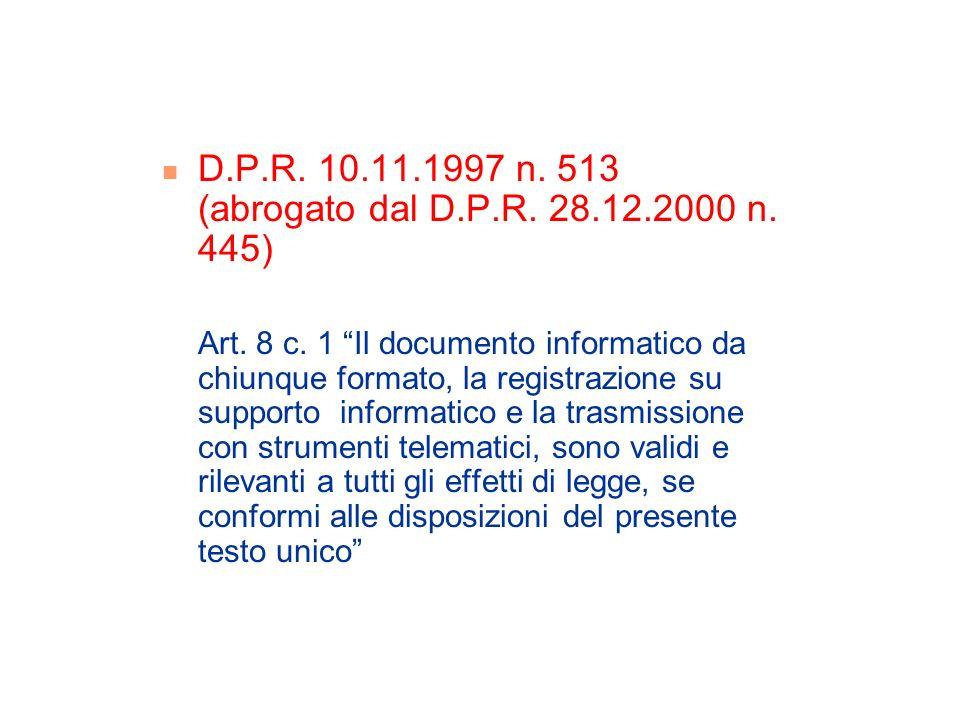 D.P.R. 10.11.1997 n. 513 (abrogato dal D.P.R. 28.12.2000 n. 445) Art. 8 c. 1 Il documento informatico da chiunque formato, la registrazione su support