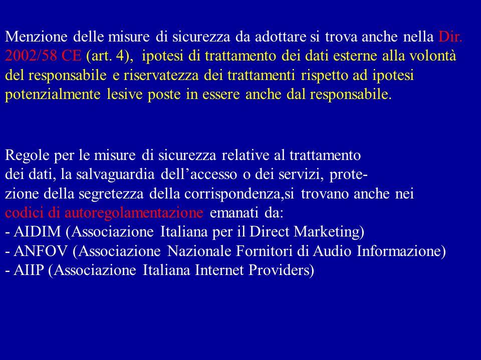 Menzione delle misure di sicurezza da adottare si trova anche nella Dir. 2002/58 CE (art. 4), ipotesi di trattamento dei dati esterne alla volontà del